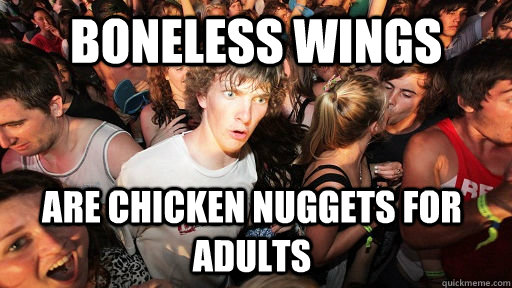 boneless wings are chicken nuggets for adults - Sudden Clarity Clarence