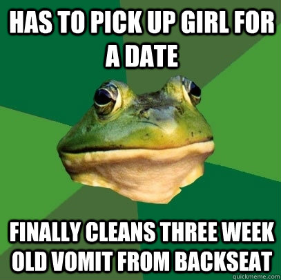 has to pick up girl for a date finally cleans three week old - Foul Bachelor Frog