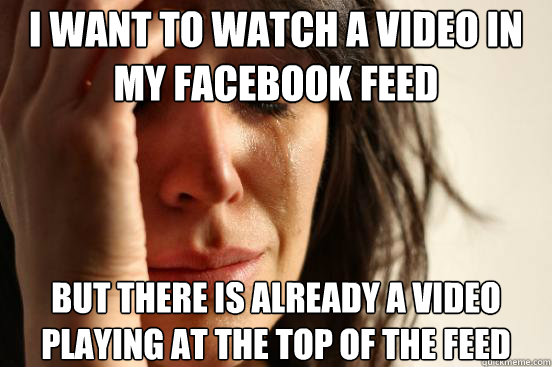 i want to watch a video in my facebook feed but there is alr - First World Problems