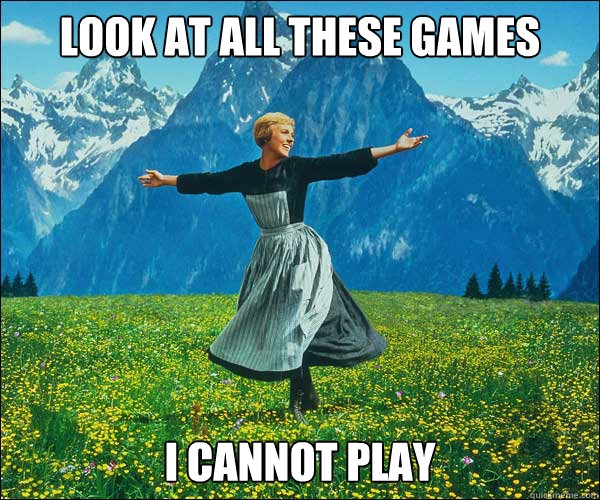 look at all these games i cannot play - Sound of Music