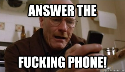 answer the fucking phone  -