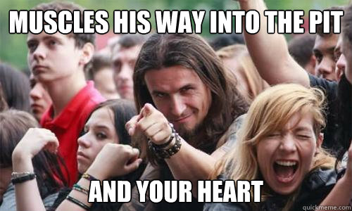 muscles his way into the pit and your heart - Ridiculously Photogenic Metal Fan