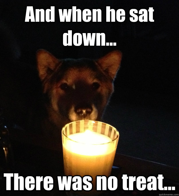 and when he sat down there was no treat - Scary Story Dog