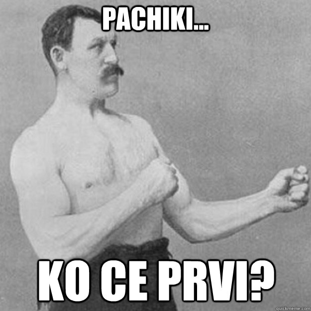 pachiki ko ce prvi - overly manly man