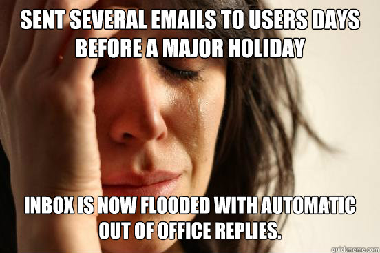sent several emails to users days before a major holiday in - First World Problems