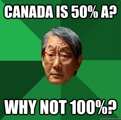 canada is 50 a why not 100 - High Expectations Asian Father