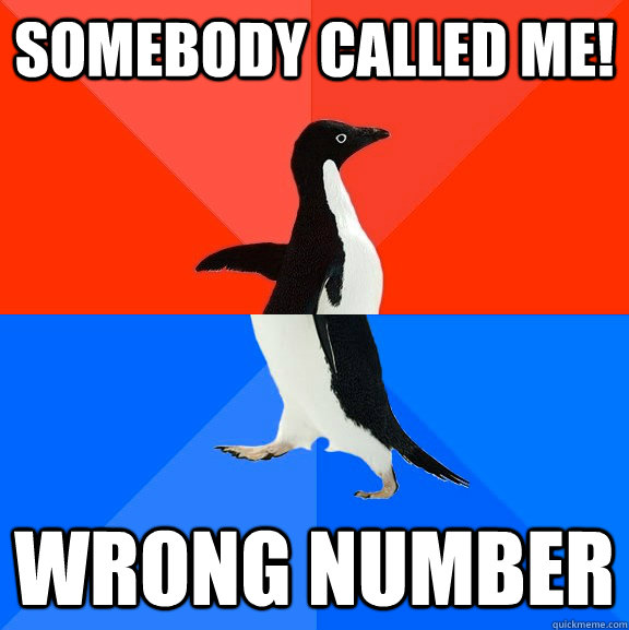 somebody called me wrong number  - Socially Awesome Awkward Penguin