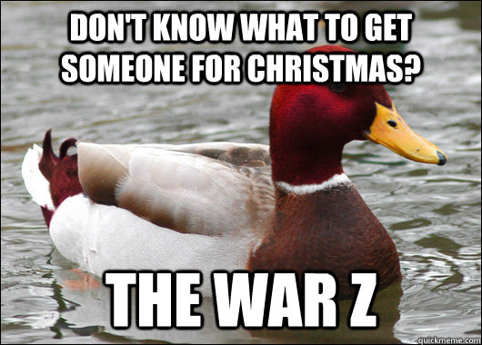 dont know what to get someone for christmas the war z - Malicious Advice Mallard