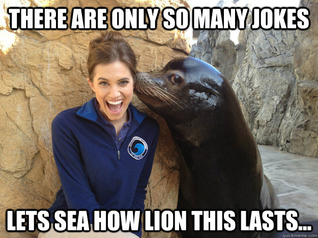 there are only so many jokes lets sea how lion this lasts - Crazy Secret