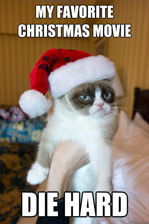 my favorite christmas movie die hard - Christmas Grumpy Cat
