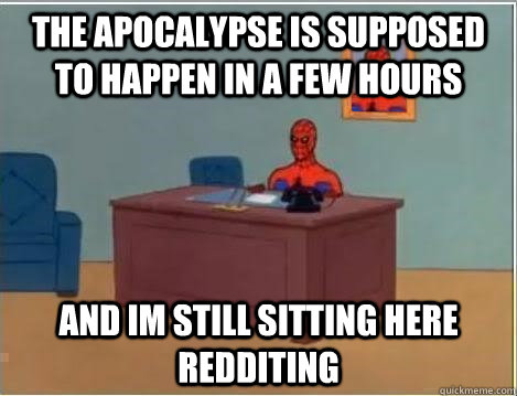 the apocalypse is supposed to happen in a few hours and im s - Spiderman Desk