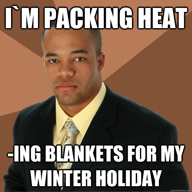 im packing heat ing blankets for my winter holiday - Successful Black Man