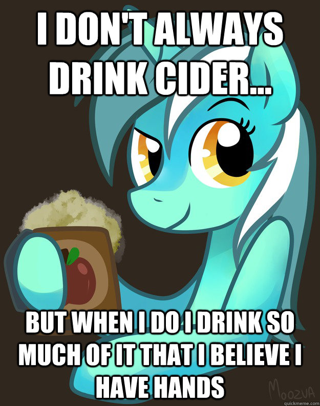 i dont always drink cider but when i do i drink so much  -