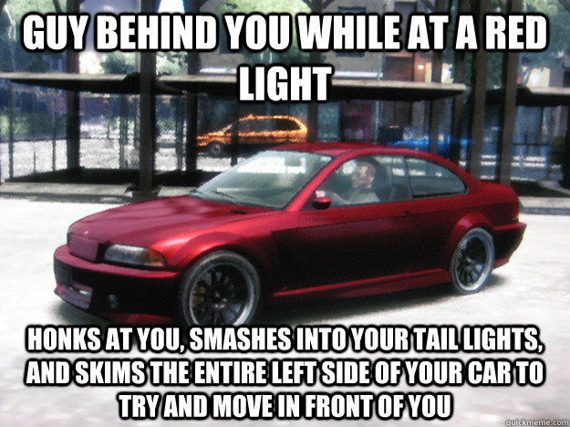 guy behind you while at a red light honks at you smashes in - GTA 4 logic