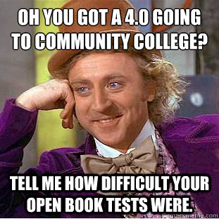 oh you got a 40 going to community college tell me how dif - Condescending Wonka