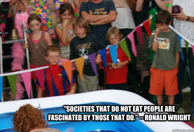 societies that do not eat people are fascinated by those th -
