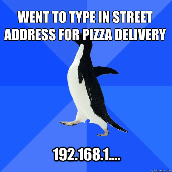 went to type in street address for pizza delivery 1921681 - Socially Awkward Penguin
