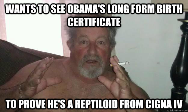 wants to see obamas long form birth certificate to prove he - Conspiracy Dad
