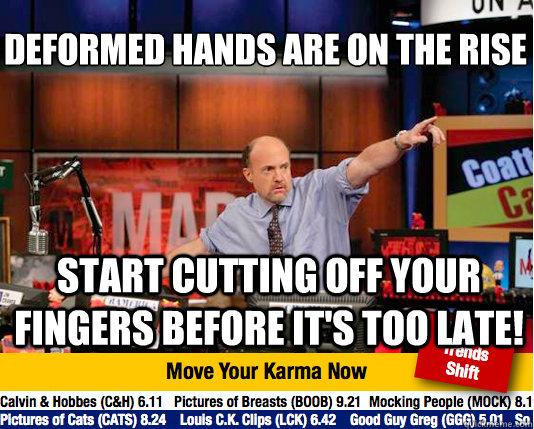 deformed hands are on the rise start cutting off your finge - Mad Karma with Jim Cramer