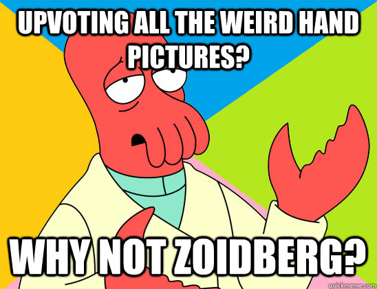 upvoting all the weird hand pictures why not zoidberg - Futurama Zoidberg