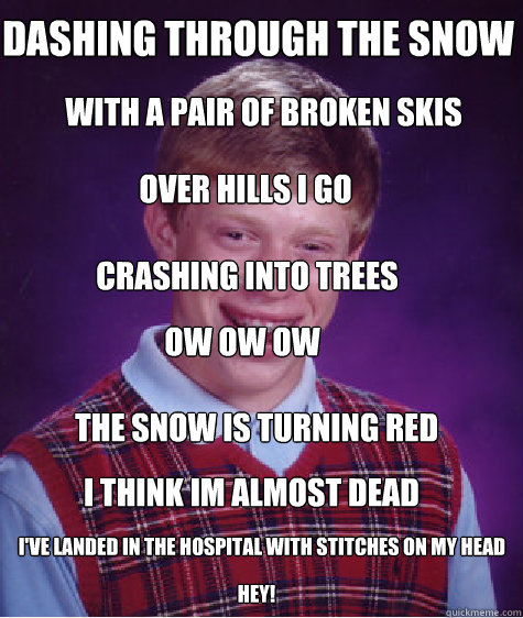 dashing through the snow with a pair of broken skis over h - Bad Luck Brian