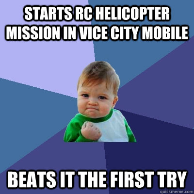 starts rc helicopter mission in vice city mobile beats it th - Success Kid
