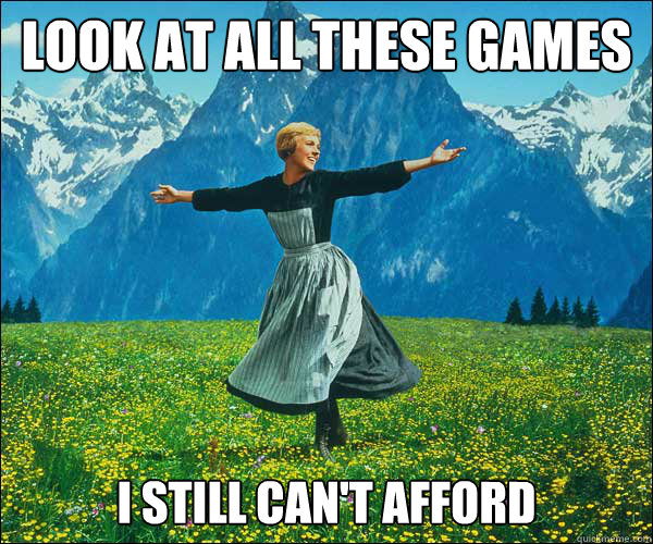 look at all these games i still cant afford - Sound of Music