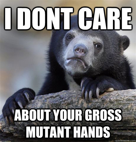 i dont care about your gross mutant hands - Confession Bear