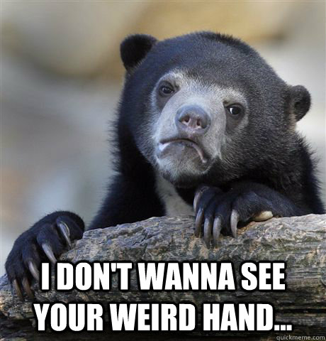 i dont wanna see your weird hand - Confession Bear