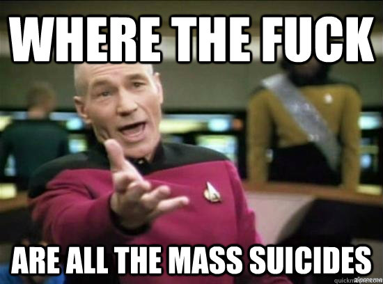 where the fuck are all the mass suicides - Annoyed Picard HD