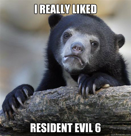 i really liked resident evil 6 - Confession Bear