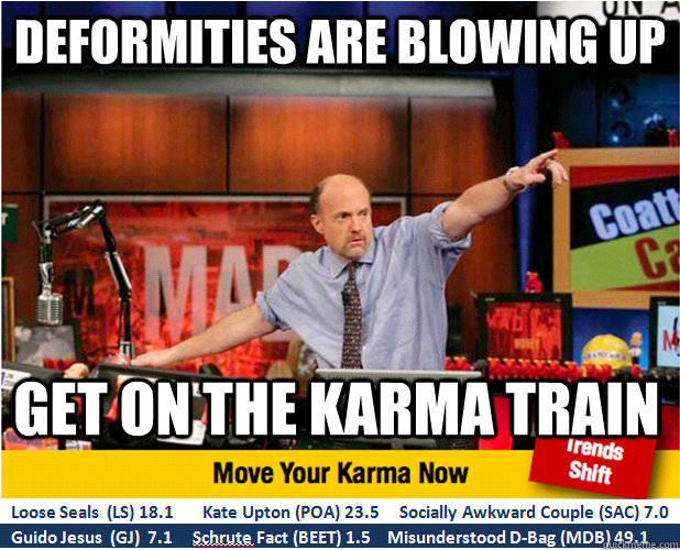 deformities are blowing up get on the karma train - Jim Kramer with updated ticker
