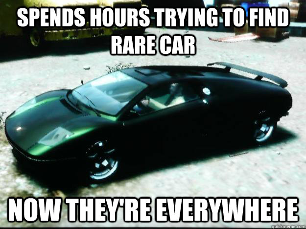 spends hours trying to find rare car now theyre everywhere - Scumbag GTA IV