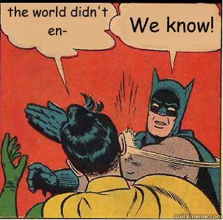 the world didnt en we know - Slappin Batman