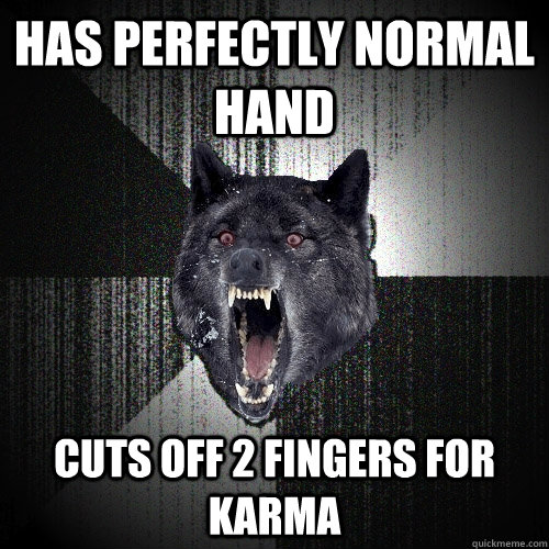 has perfectly normal hand cuts off 2 fingers for karma - Insanity Wolf