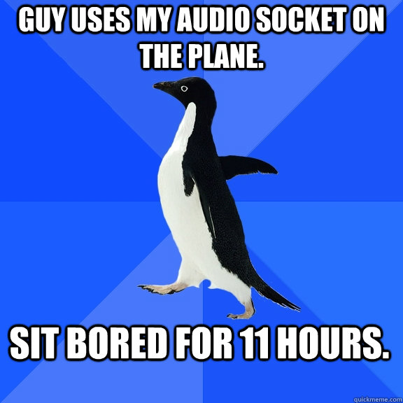 guy uses my audio socket on the plane sit bored for 11 hour - Socially Awkward Penguin