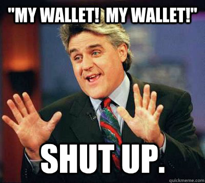 my wallet my wallet shut up - Jay Leno Says, Shut Up