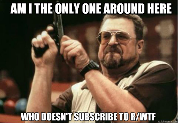 am i the only one around here who doesnt subscribe to rwtf - Am I the Only one