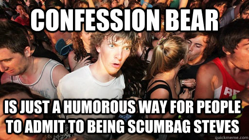 confession bear is just a humorous way for people to admit t - Sudden Clarity Clarence