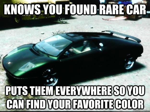 knows you found rare car puts them everywhere so you can fin - Scumbag GTA IV
