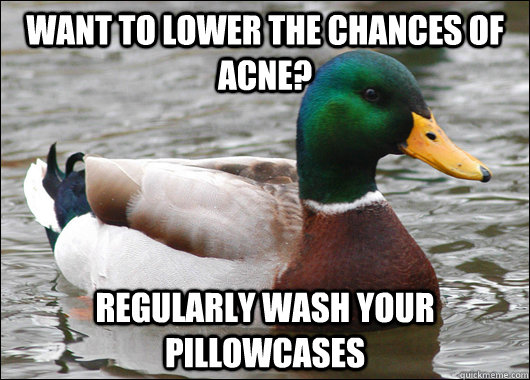 want to lower the chances of acne regularly wash your pillo - Actual Advice Mallard