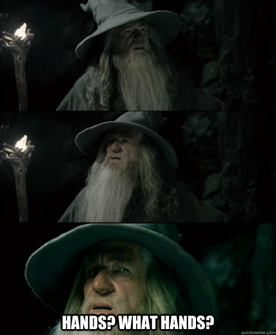 hands what hands - Confused Gandalf