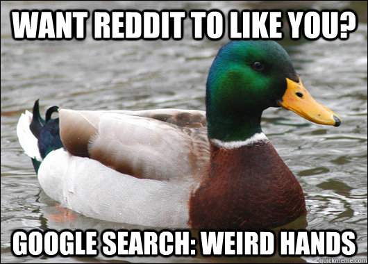 want reddit to like you google search weird hands - Actual Advice Mallard