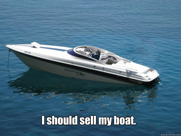 i should sell my boat -