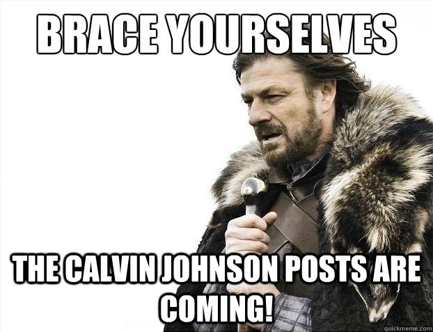 brace yourselves the calvin johnson posts are coming - 2012 brace yourself!