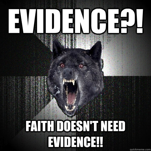 evidence faith doesnt need evidence - Insanity Wolf