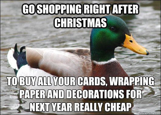 go shopping right after christmas to buy all your cards wra - Actual Advice Mallard