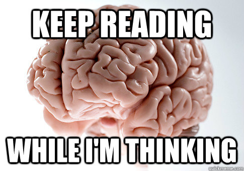 keep reading while im thinking - Scumbag Brain