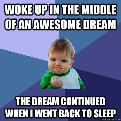 woke up in the middle of an awesome dream the dream continue - Success Kid