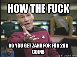 how the fuck do you get zaha for for 200 coins - Picard